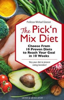The Pick 'n Mix Diet: Choose from 10 Proven Diets to Reach Your Goal in 10 Weeks – A Healthy Lifestyle Guidebook