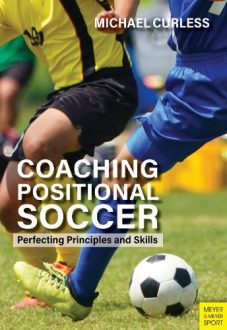 Coaching Positional Soccer: Perfecting Principles and Skills