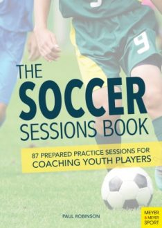 The Soccer Sessions Book: 87 Prepared Practice Sessions for Coaching Youth Players