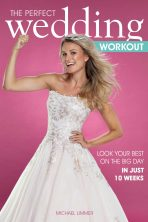 The Perfect Wedding Workout: Look Your Best on the Big Day in Just 10 Weeks