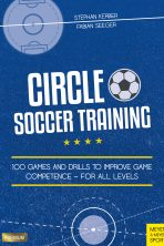 Circle Soccer Training: 100 Games and Drills to Improve Game Competence – For All Levels