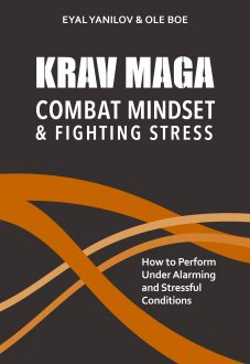 Krav Maga – Combat Mindset & Fighting Stress: How to Perform Under Alarming and Stressful Conditions