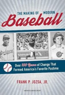 The Making of Modern Baseball : Over 100 Years of Change That Formed America's Favorite Pastime