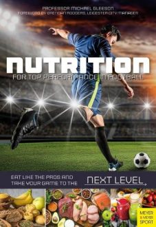 Nutrition for Top Performance in Football: Eat Like the Pros and Take Your Game to the Next Level